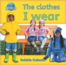 Image for The clothes I wear : Clothes in My World
