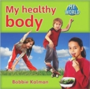 Image for My healthy body : Health in My World