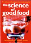 Image for The science of good food  : the ultimate reference on how cooking works