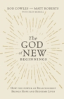 Image for The God of New Beginnings : How the Power of Relationship Brings Hope and Redeems Lives