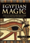 Image for Egyptian Magic : A history of ancient Egyptian magical practices including amulets, names, spells, enchantments, figures, formulae, supernatural ceremonies, and words of power