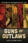 Image for Guns of Outlaws : Weapons of the American Bad Man
