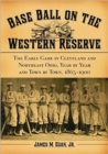 Image for Baseball on the Western Reserve  : the early game in Cleveland and northeast Ohio, year by year and town by town, 1865-1900