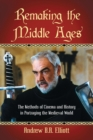 Image for Remaking the Middle Ages : The Methods of Cinema and History in Portraying the Medieval World