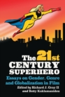 Image for The 21st Century Superhero : Essays on Gender, Genre and Globalization in Film