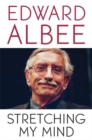 Image for Stretching My Mind : The Collected Essays of Edward Albee
