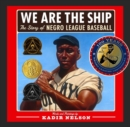 Image for We Are the Ship : The Story of Negro League Baseball