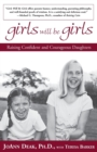 Image for Girls will be girls  : raising confident and courageous daughters