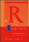 Image for Releasing the imagination  : essays on education, the arts, and social change