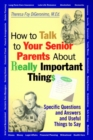 Image for How to talk to your senior parents about really important things  : specific questions and answers and useful things to say