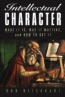 Image for Intellectual character  : what it is, why it matters, and how to get it