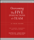 Image for Overcoming the five dysfunctions of a team  : a field guide for leaders, managers and facilitators