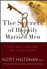 Image for The secrets of happily married men: eight ways to win your wife's heart forever