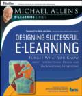 Image for Designing successful e-Learning  : forget what you know about instructional design and do something interesting