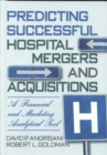 Image for Predicting Successful Hospital Mergers and Acquisitions : A Financial and Marketing Analytical Tool