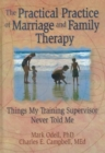 Image for The Practical Practice of Marriage and Family Therapy : Things My Training Supervisor Never Told Me