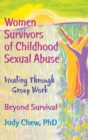 Image for Women Survivors of Childhood Sexual Abuse : Healing Through Group Work - Beyond Survival