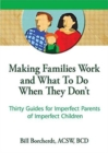 Image for Making Families Work and What To Do When They Don't : Thirty Guides for Imperfect Parents of Imperfect Children
