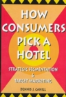 Image for How consumers pick a hotel  : strategic segmentation and target marketing