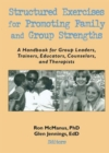 Image for Structured Exercises for Promoting Family and Group Strengths : A Handbook for Group Leaders, Trainers, Educators, Counselors, and Therapists