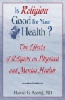 Image for Is Religion Good for Your Health? : The Effects of Religion on Physical and Mental Health