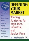 Image for Defining Your Market : Winning Strategies for High-Tech, Industrial, and Service Firms