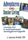 Image for Adventures in Senior Living : Learning How to Make Retirement Meaningful and Enjoyable