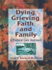 Image for Dying, Grieving, Faith, and Family : A Pastoral Care Approach