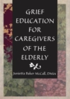 Image for Grief Education for Caregivers of the Elderly