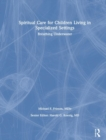 Image for Spiritual Care for Children Living in Specialized Settings : Breathing Underwater