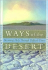 Image for Ways of the Desert : Becoming Holy Through Difficult Times