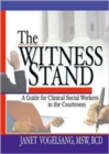 Image for The Witness Stand : A Guide for Clinical Social Workers in the Courtroom