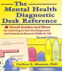 Image for The Mental Health Diagnostic Desk Reference : Visual Guides and More for Learning to Use the Diagnostic and Statistical Manual (DSM-IV-TR), Second