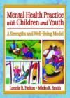Image for Mental health practice with children and youth  : a strengths and well-being model