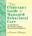 Image for The Clinician's Guide to Managed Behavioral Care : Second Edition of The Clinician's Guide to Managed Mental Health Care