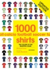 Image for 1000 football shirts  : the colours of the beautiful game