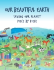 Image for Our Beautiful Earth : Saving Our Planet Piece by Piece