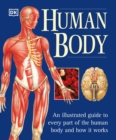 Image for The Human Body : An Illustrated Guide to Every Part of the Human Body and How It Works