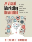 Image for The visual marketing revolution  : 26 rules to help social media marketers connect the dots