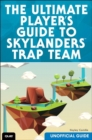 Image for The ultimate guide to Skylanders Trap Team (unofficial guide)