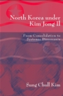 Image for North Korea Under Kim Jong Il: From Consolidation to Systemic Dissonance