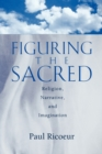 Image for Figuring the sacred  : religion, narrative, and imagination