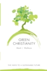 Image for Green Christianity  : five ways to a sustainable future