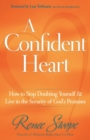 Image for A Confident Heart : How to Stop Doubting Yourself & Live in the Security of God's Promises