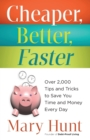 Image for Cheaper, Better, Faster : Over 2,000 Tips and Tricks to Save You Time and Money Every Day
