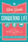 Image for The girls' guide to conquering life  : how to ace an interview, change a tire, talk to a guy, and 97 other skills you need to thrive