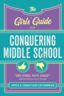 """Image for The Girls' Guide to Conquering Middle School : """"Do This, Not That"""" Advice Every Girl Needs"""