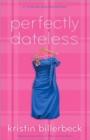 Image for Perfectly dateless  : a universally misunderstood novel
