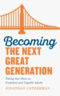 Image for Becoming the Next Great Generation : Taking Our Place as Confident and Capable Adults