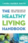 Image for The Healthy Living Handbook : Simple, Everyday Habits for Your Body, Mind and Spirit